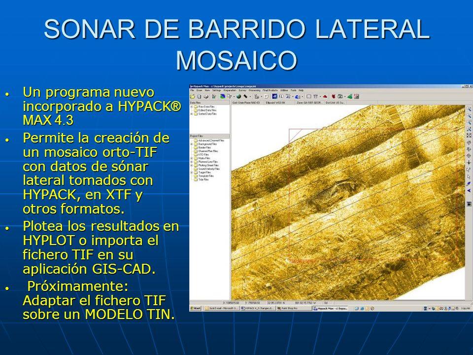 SONAR DE BARRIDO LATERAL MOSAICO Un programa nuevo incorporado a HYPACK ® MAX 4.3 Un programa nuevo incorporado a HYPACK ® MAX 4.3 Permite la creación