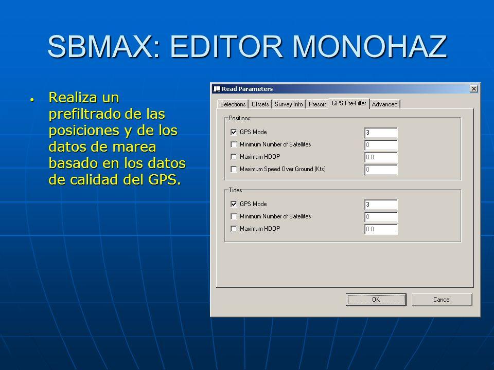 SBMAX: EDITOR MONOHAZ Realiza un prefiltrado de las posiciones y de los datos de marea basado en los datos de calidad del GPS. Realiza un prefiltrado