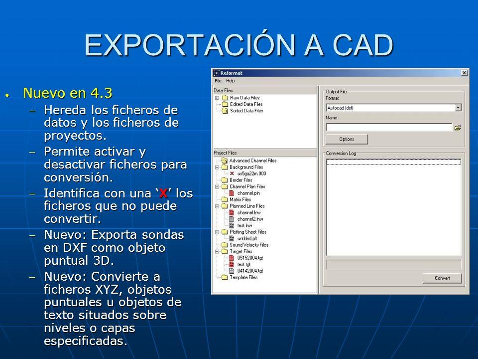 EXPORTACIÓN A CAD Nuevo en 4.3 Nuevo en 4.3 Hereda los ficheros de datos y los ficheros de proyectos.Hereda los ficheros de datos y los ficheros de pr