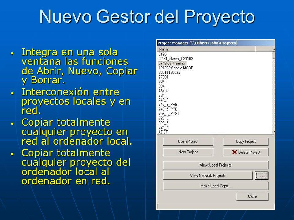 Nuevo Gestor del Proyecto Integra en una sola ventana las funciones de Abrir, Nuevo, Copiar y Borrar. Integra en una sola ventana las funciones de Abr