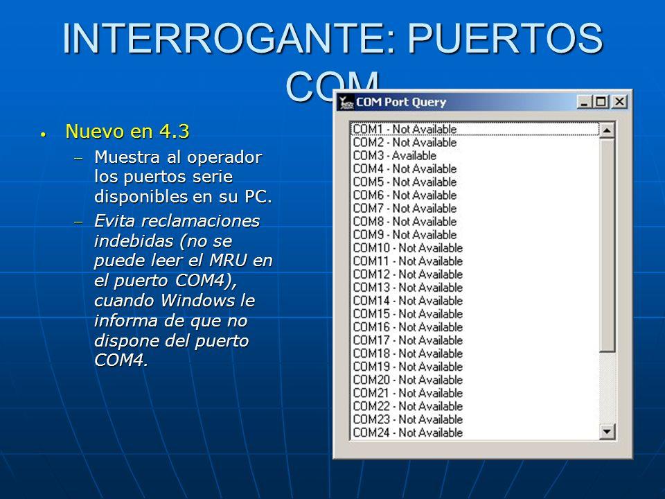 INTERROGANTE: PUERTOS COM Nuevo en 4.3 Nuevo en 4.3 Muestra al operador los puertos serie disponibles en su PC.Muestra al operador los puertos serie d