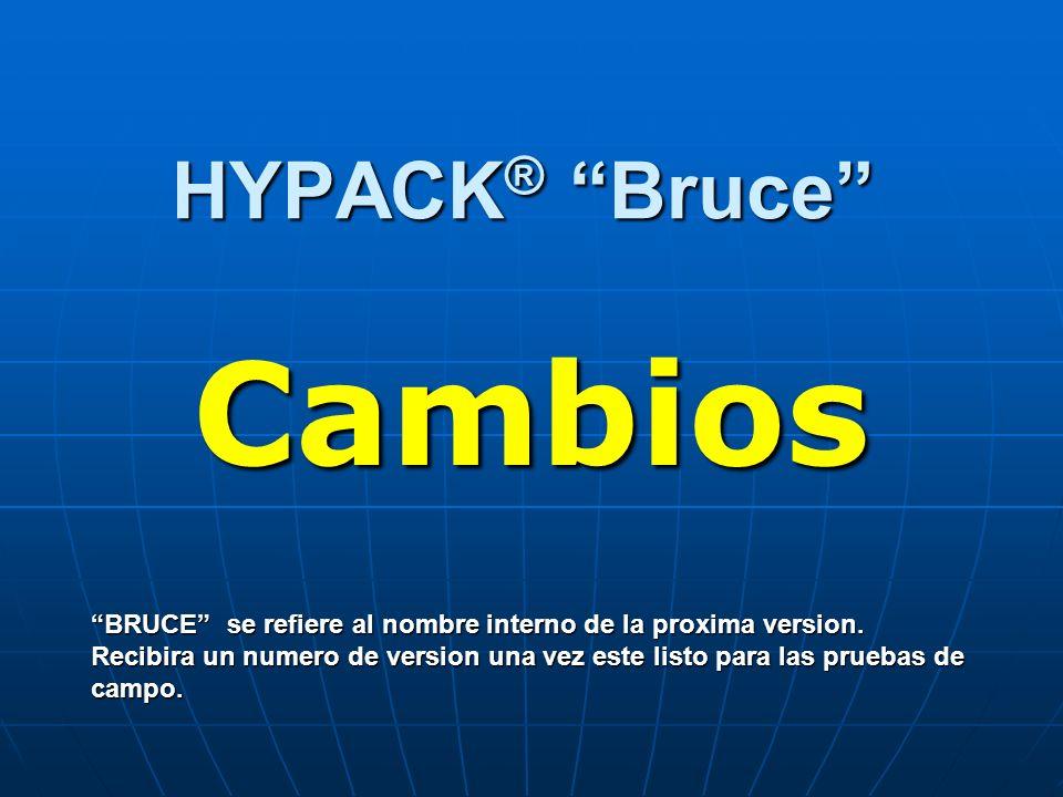 HYPACK ® Bruce Cambios BRUCE se refiere al nombre interno de la proxima version. Recibira un numero de version una vez este listo para las pruebas de