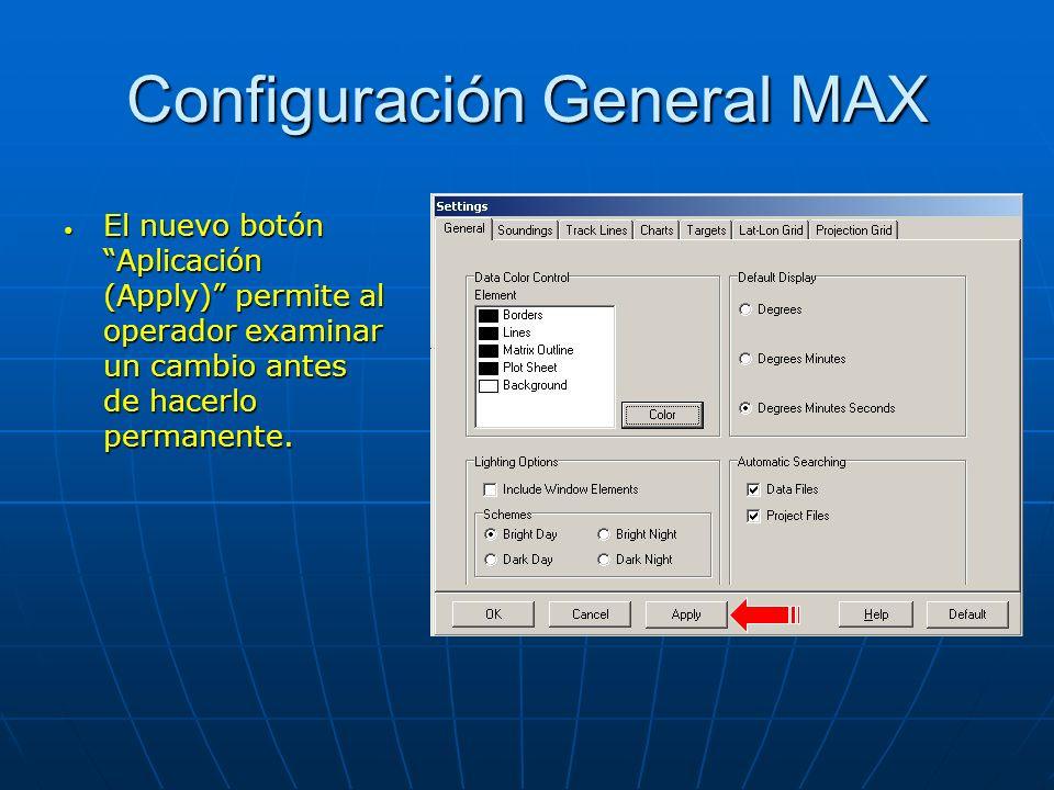 Configuración General MAX El nuevo botón Aplicación (Apply) permite al operador examinar un cambio antes de hacerlo permanente. El nuevo botón Aplicac