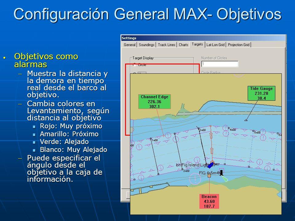 Configuración General MAX- Objetivos Objetivos como alarmas Objetivos como alarmas Muestra la distancia y la demora en tiempo real desde el barco al o