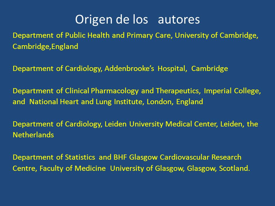 Origen de los autores Department of Public Health and Primary Care, University of Cambridge, Cambridge,England Department of Cardiology, Addenbrookes
