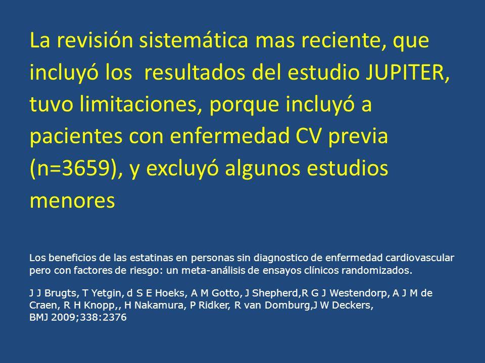La revisión sistemática mas reciente, que incluyó los resultados del estudio JUPITER, tuvo limitaciones, porque incluyó a pacientes con enfermedad CV
