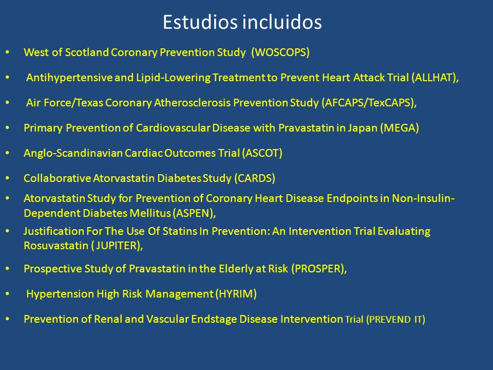 Estudios incluidos West of Scotland Coronary Prevention Study (WOSCOPS) Antihypertensive and Lipid-Lowering Treatment to Prevent Heart Attack Trial (A