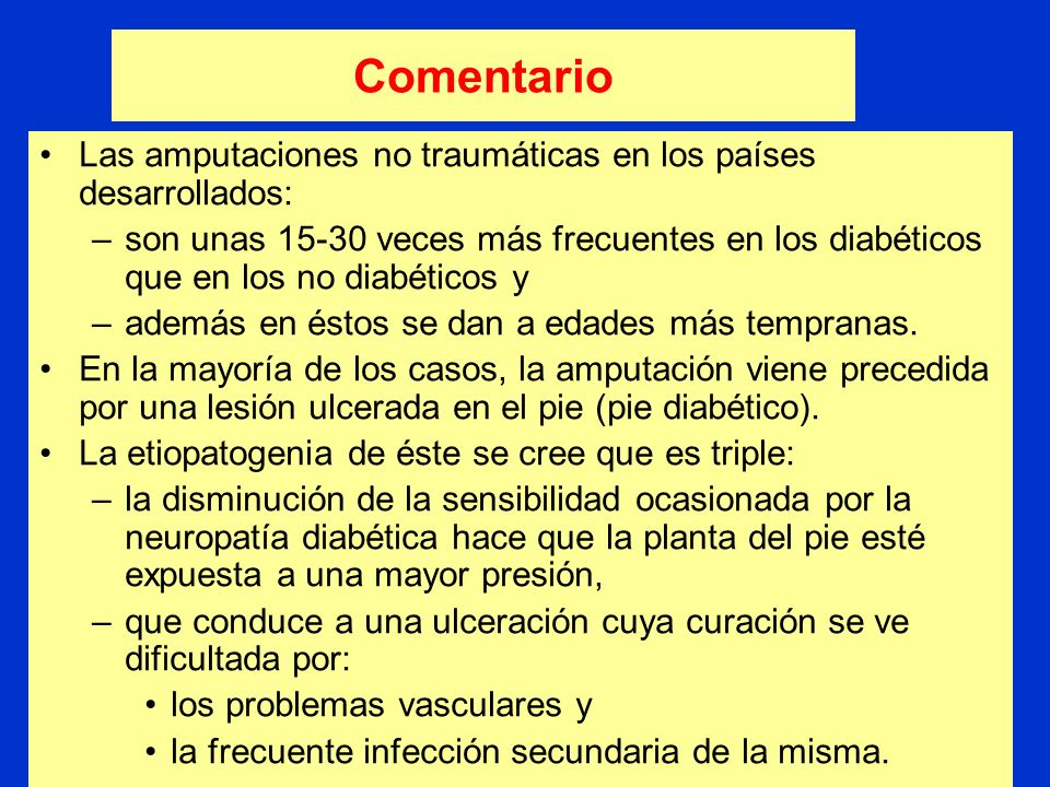 Comentario El riesgo de ulceras aumenta: –con la duración de la diabetes, –si el control glucémico no es adecuado y –en presencia de complicaciones ca