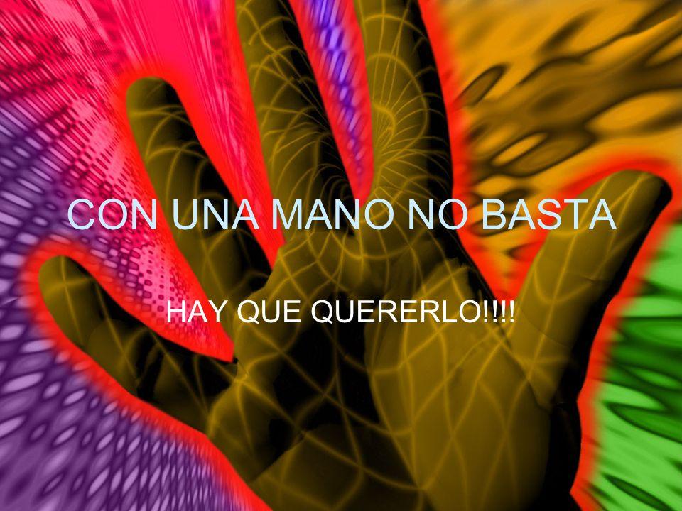 CON UNA MANO NO BASTA HAY QUE QUERERLO!!!!
