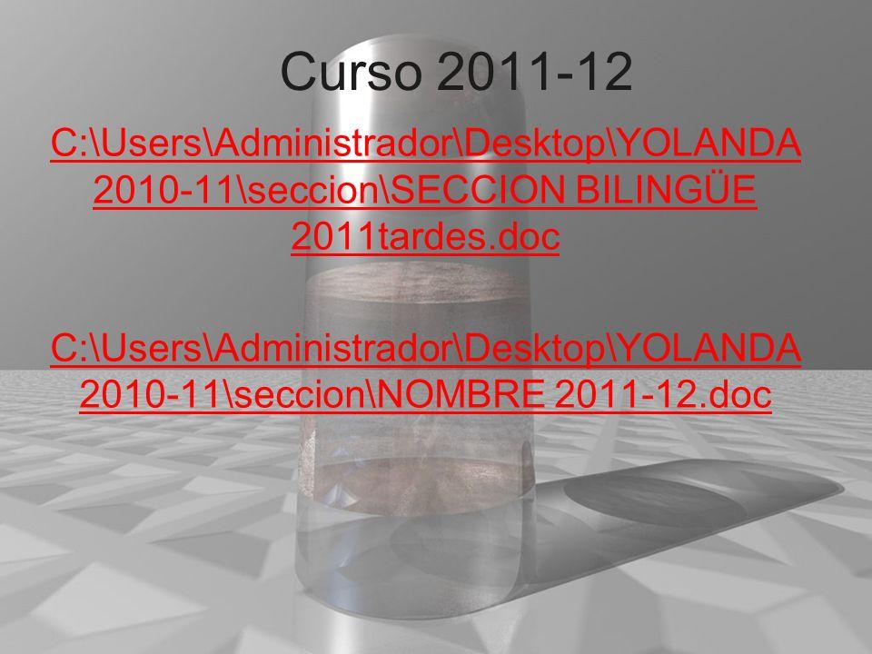 Curso 2011-12 C:\Users\Administrador\Desktop\YOLANDA 2010-11\seccion\SECCION BILINGÜE 2011tardes.doc C:\Users\Administrador\Desktop\YOLANDA 2010-11\se