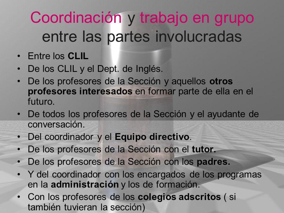 Coordinación y trabajo en grupo entre las partes involucradas Entre los CLIL De los CLIL y el Dept. de Inglés. De los profesores de la Sección y aquel
