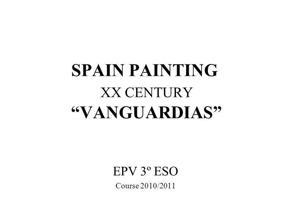 SPAIN PAINTING XX CENTURY VANGUARDIAS EPV 3º ESO Course 2010/2011