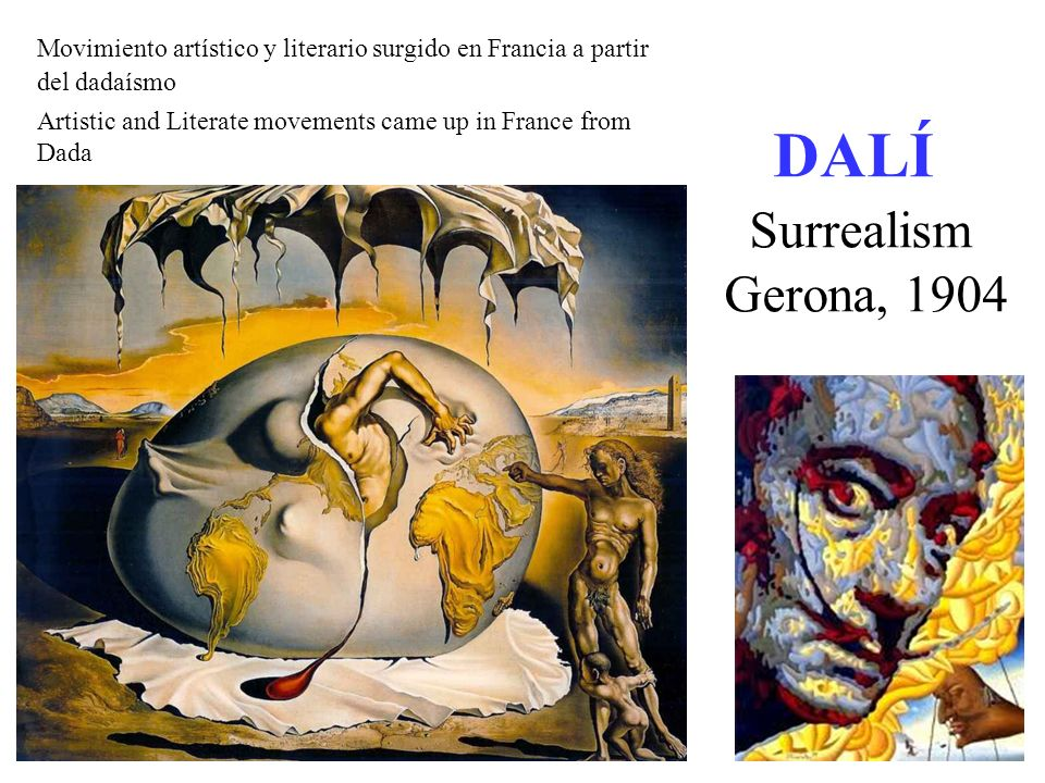 DALÍ Surrealism Gerona, 1904 Movimiento artístico y literario surgido en Francia a partir del dadaísmo Artistic and Literate movements came up in France from Dada