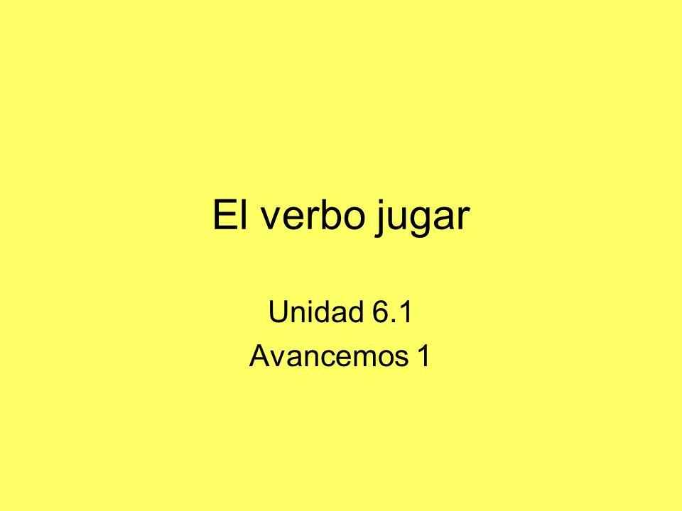 El verbo jugar Unidad 6.1 Avancemos 1