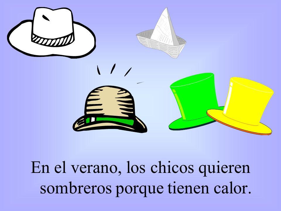 En el verano, los chicos quieren sombreros porque tienen calor.