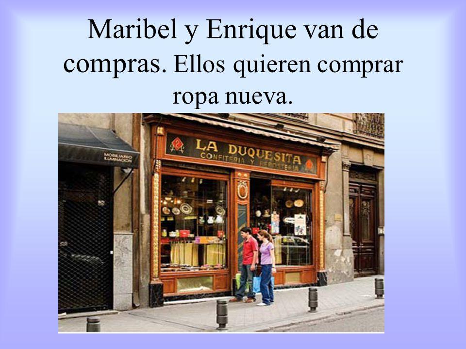 Maribel y Enrique van de compras. Ellos quieren comprar ropa nueva.