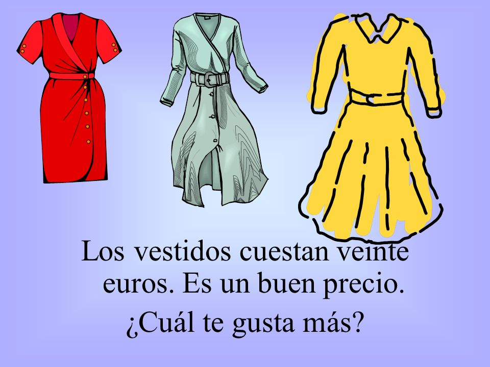 Los vestidos cuestan veinte euros. Es un buen precio. ¿Cuál te gusta más?