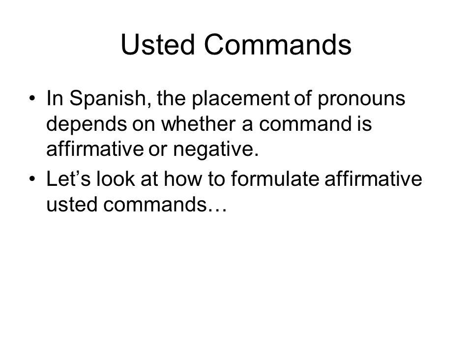 Affirmative Commands In affirmative commands, you attach object pronouns to the end of the verb.