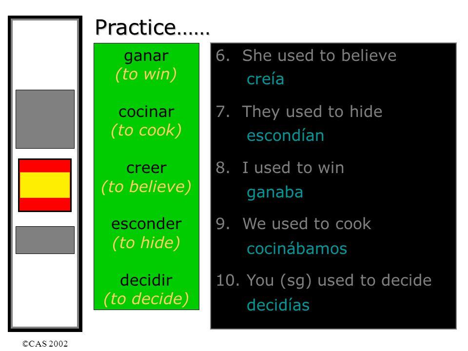 ©CAS 2002 Practice…… ganar (to win) cocinar (to cook) creer (to believe) esconder (to hide) decidir (to decide) 1.