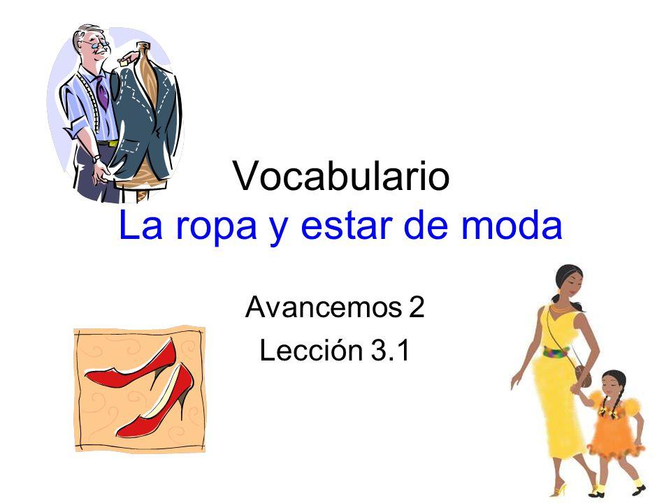 Vocabulario La ropa y estar de moda Avancemos 2 Lección 3.1