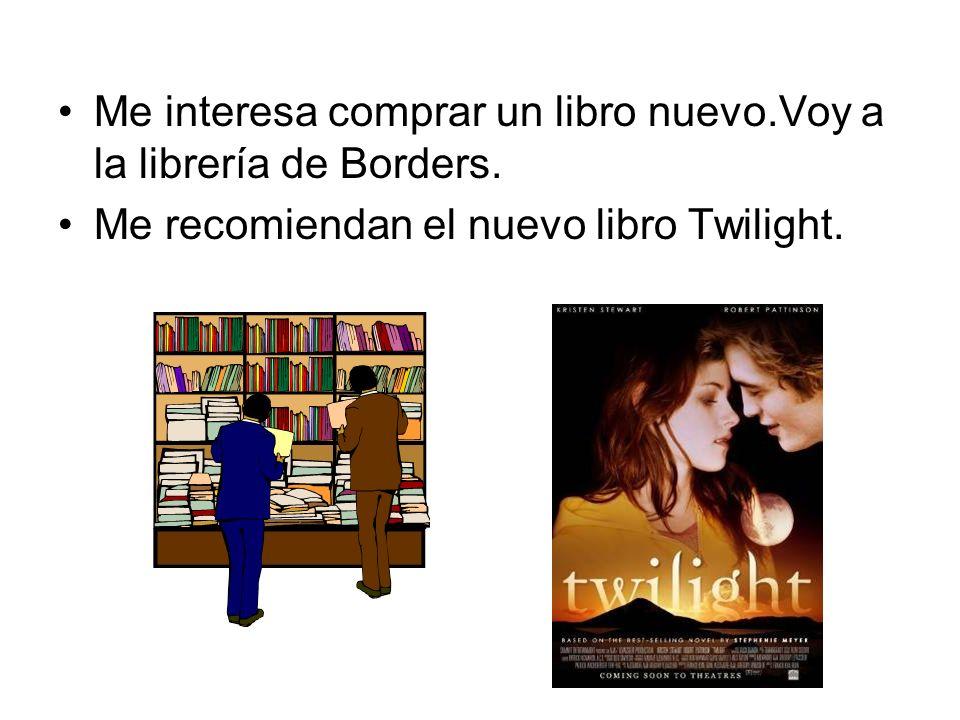 Me interesa comprar un libro nuevo.Voy a la librería de Borders. Me recomiendan el nuevo libro Twilight.