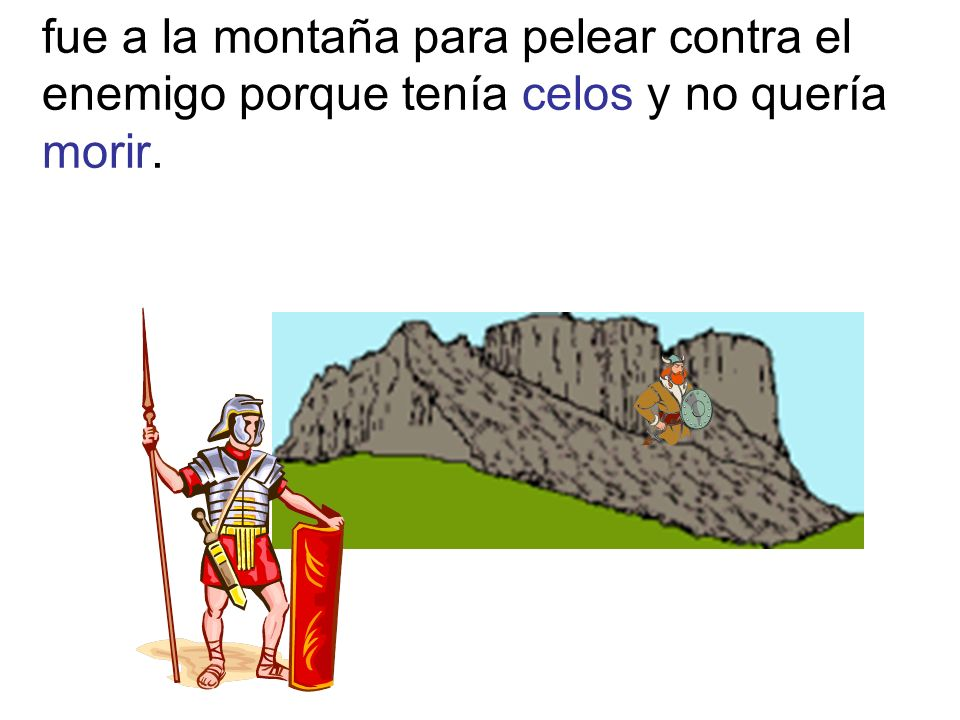 fue a la montaña para pelear contra el enemigo porque tenía celos y no quería morir.