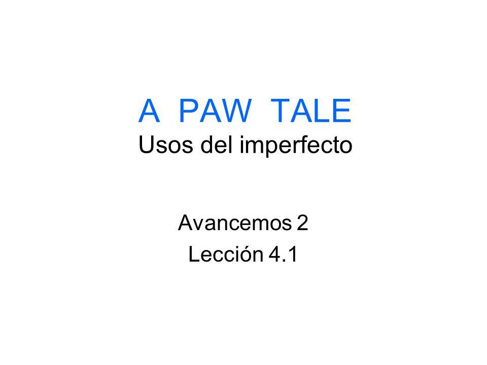 A PAW TALE Usos del imperfecto Avancemos 2 Lección 4.1