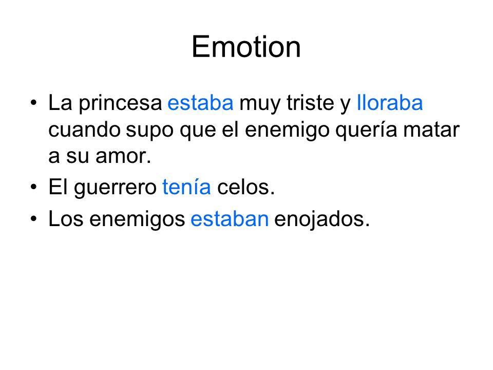 Emotion La princesa estaba muy triste y lloraba cuando supo que el enemigo quería matar a su amor. El guerrero tenía celos. Los enemigos estaban enoja