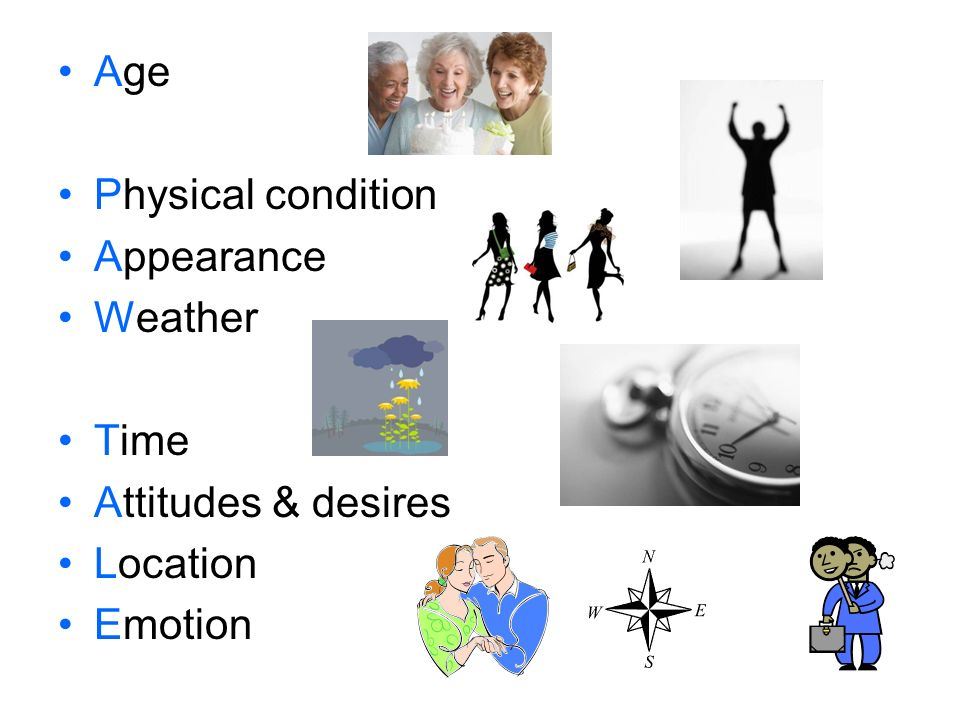 Age Physical condition Appearance Weather Time Attitudes & desires Location Emotion