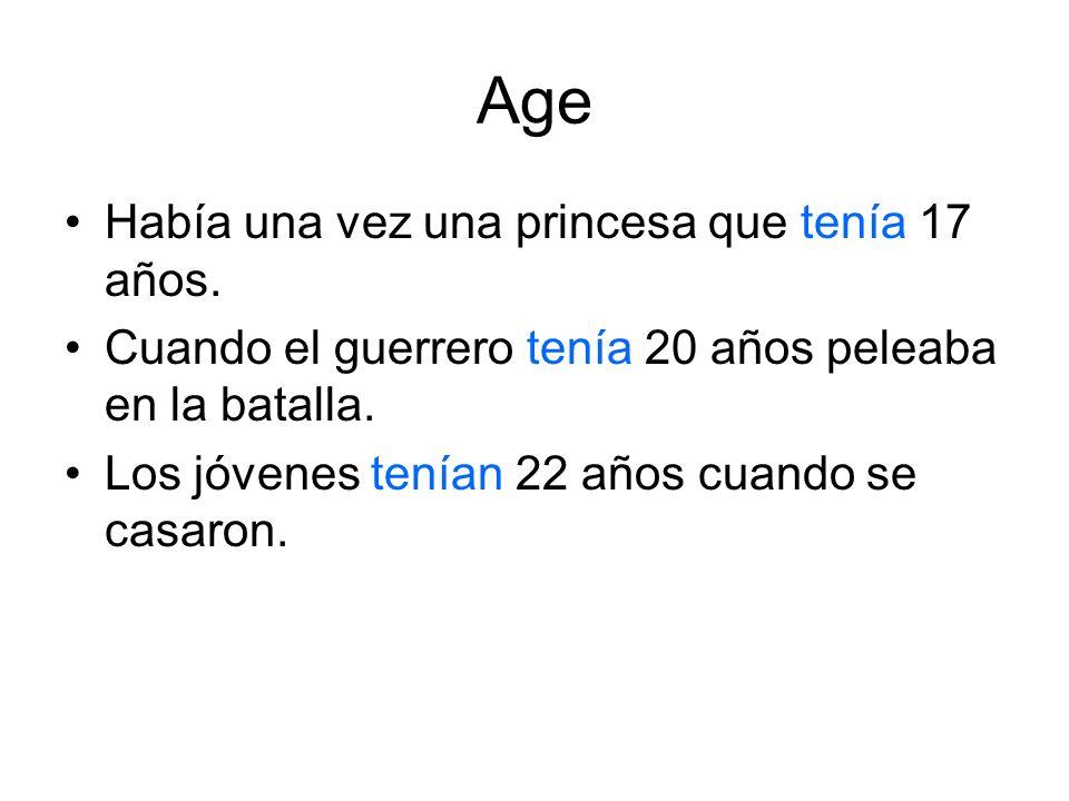 Age Había una vez una princesa que tenía 17 años. Cuando el guerrero tenía 20 años peleaba en la batalla. Los jóvenes tenían 22 años cuando se casaron