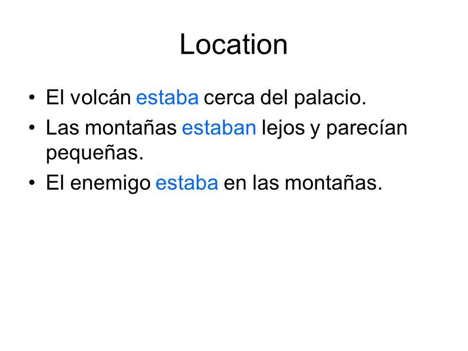 Location El volcán estaba cerca del palacio. Las montañas estaban lejos y parecían pequeñas. El enemigo estaba en las montañas.