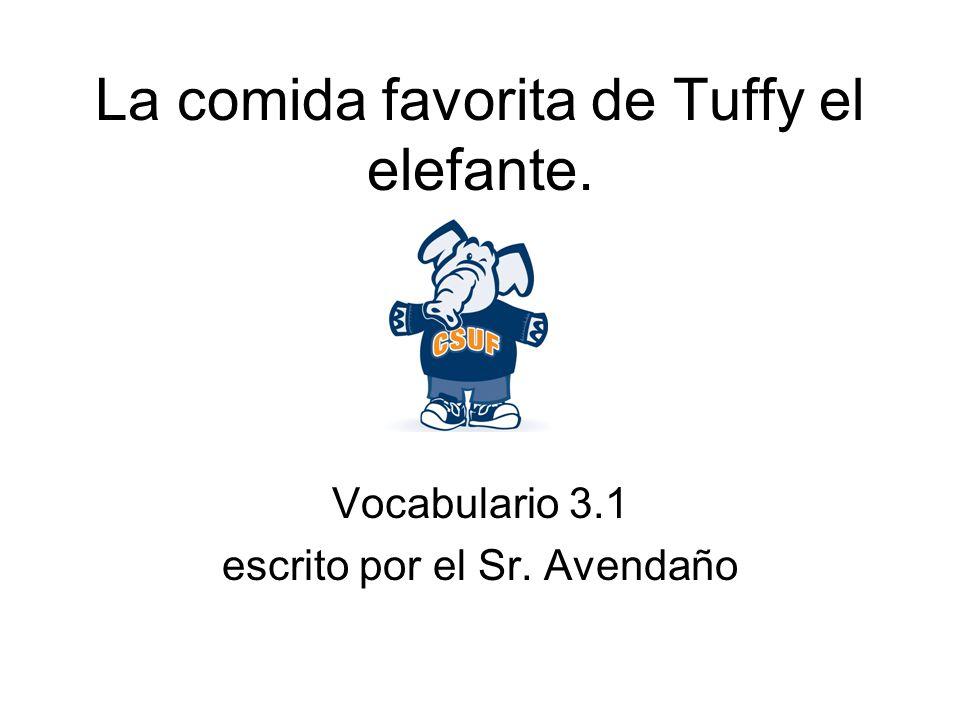 La comida favorita de Tuffy el elefante. Vocabulario 3.1 escrito por el Sr. Avendaño
