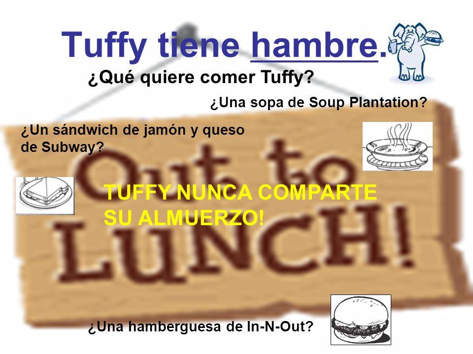 ¿Qué quiere comer Tuffy? ¿Una hamberguesa de In-N-Out? ¿Un sándwich de jamón y queso de Subway? ¿Una sopa de Soup Plantation? Tuffy tiene hambre. TUFF