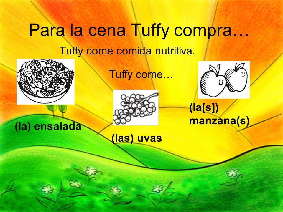 Para la cena Tuffy compra… Tuffy come comida nutritiva. Tuffy come… (la[s]) manzana(s) (las) uvas (la) ensalada
