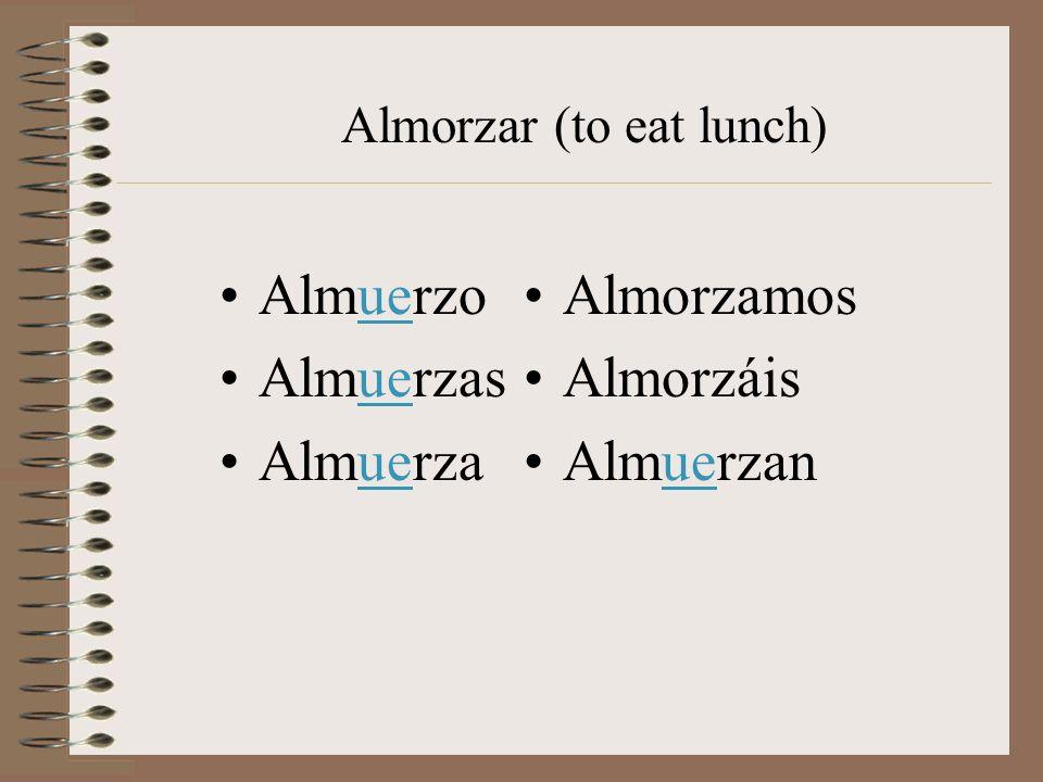 Almuerzo Almuerzas Almuerza Almorzamos Almorzáis Almuerzan Almorzar (to eat lunch)
