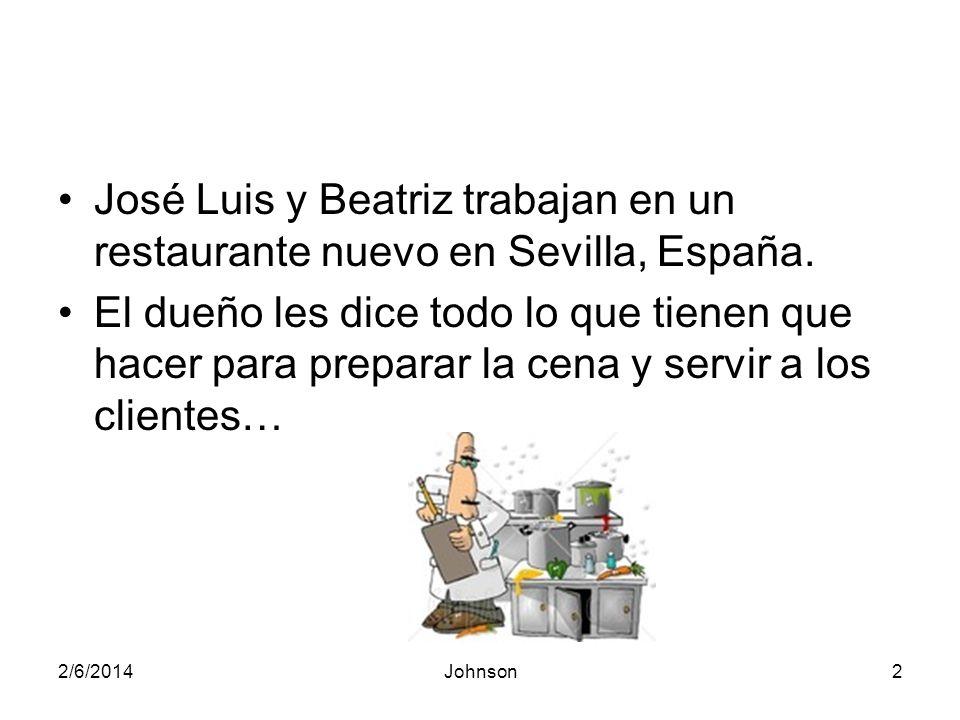 2/6/2014Johnson3 Dueño: Hoy ustedes van a preparar la comida, poner las mesas y servir a los clientes.