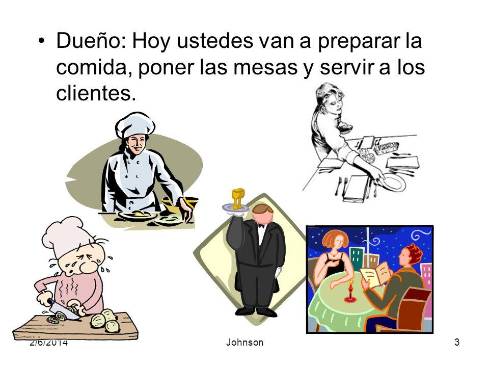 2/6/2014Johnson4 Dueño: José Luis, prepare la especialidad de la casa.