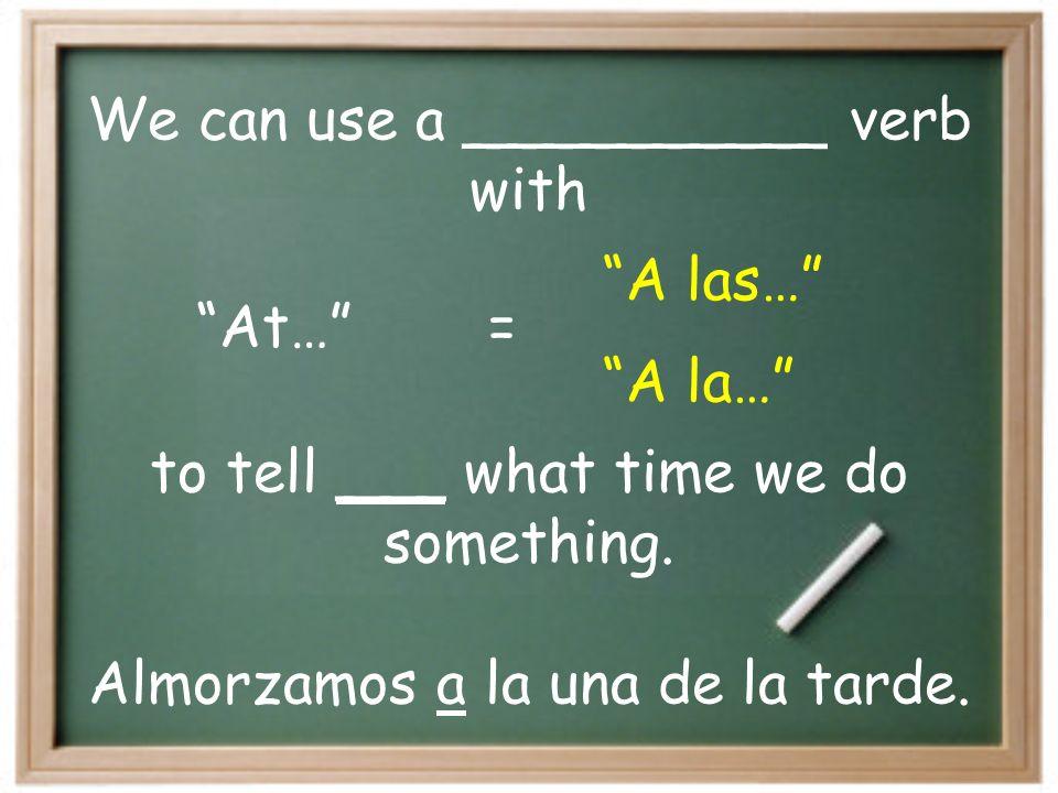 p.m. a.m. = = de la _____ / de la _____ de la ________