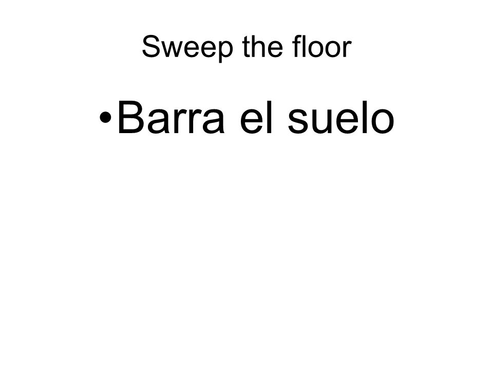 Sweep the floor Barra el suelo