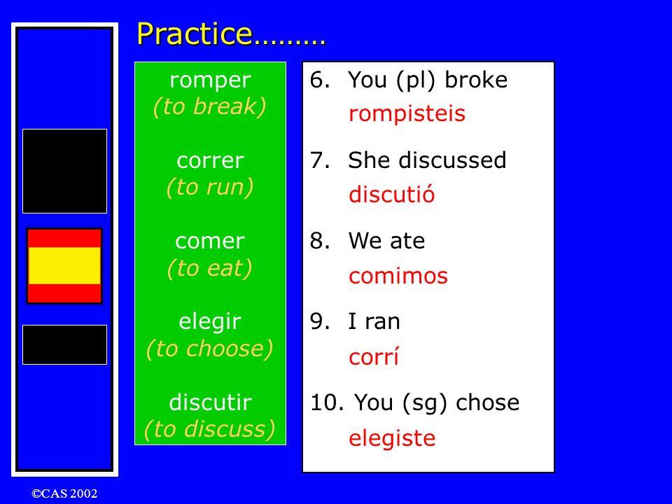 ©CAS 2002 Practice……… romper (to break) correr (to run) comer (to eat) elegir (to choose) discutir (to discuss) 1.