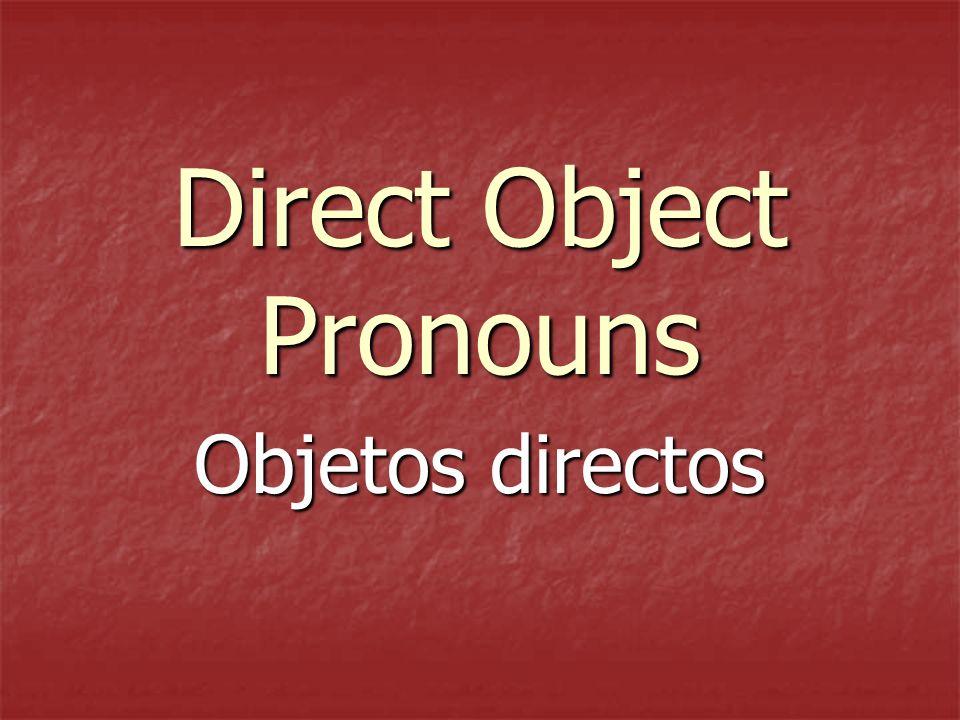 Direct Object Pronouns Objetos directos