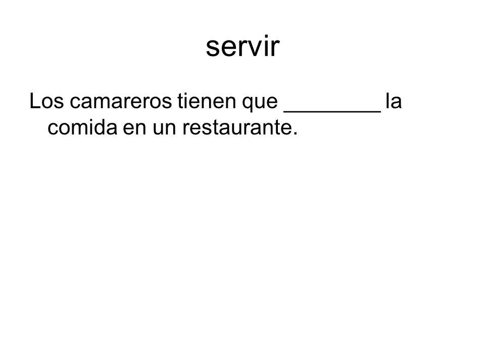 To ask for, to order (at a restaurant) pedir = ….