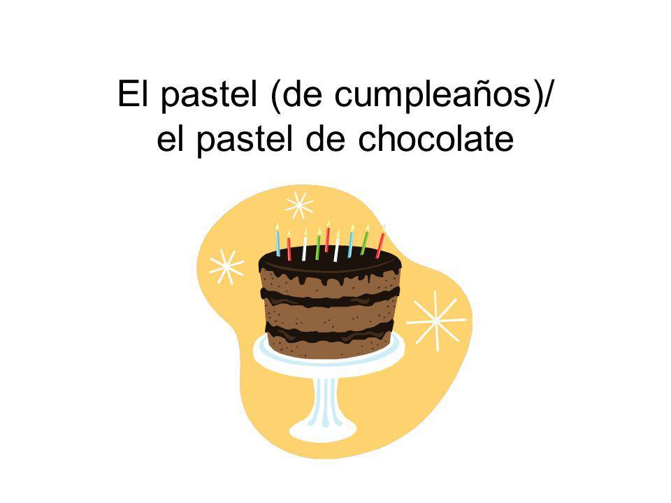 El pastel (de cumpleaños)/ el pastel de chocolate