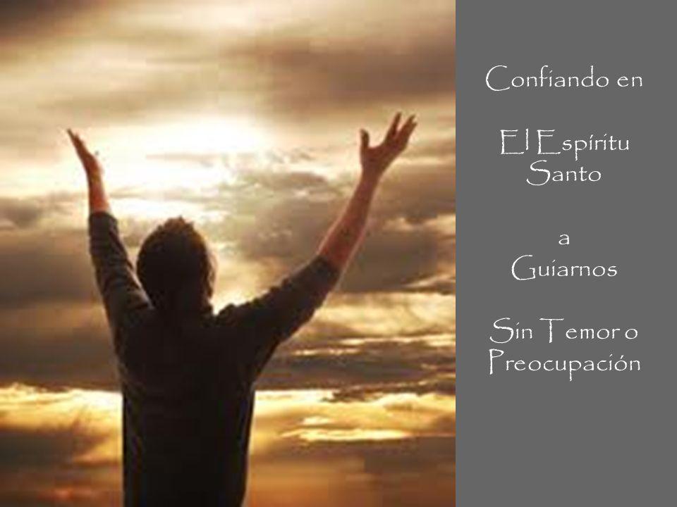Confiando en El Espíritu Santo a Guiarnos Sin Temor o Preocupación
