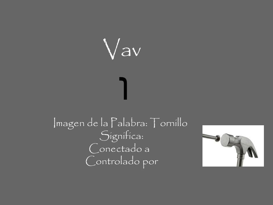 Vav ו Imagen de la Palabra: Tornillo Significa: Conectado a Controlado por