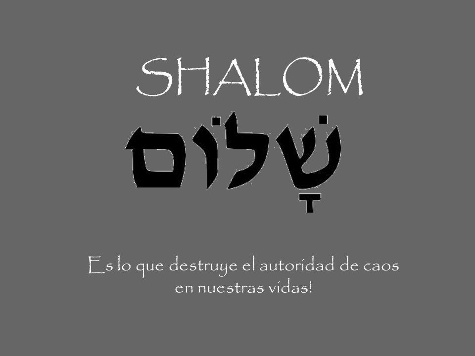 SHALOM Es lo que destruye el autoridad de caos en nuestras vidas!