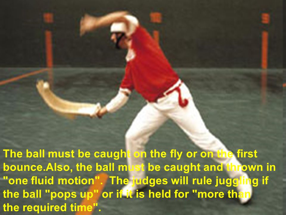 The ball must be caught on the fly or on the first bounce.Also, the ball must be caught and thrown in one fluid motion .