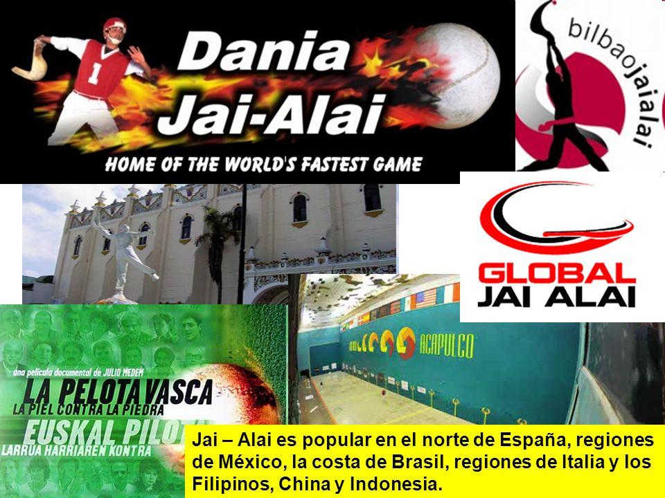 Jai – Alai es popular en el norte de España, regiones de México, la costa de Brasil, regiones de Italia y los Filipinos, China y Indonesia.