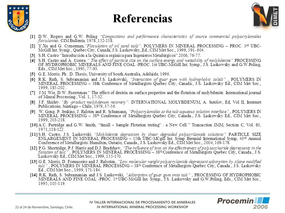 Referencias [1]D.W. Rogers and G.W. Poling Compostions and performance characteristics of source commercial polyacrylamides floculantes; CIM Bullenta,