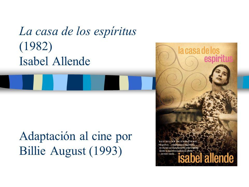 La casa de los espíritus (1982) Isabel Allende Adaptación al cine por Billie August (1993)